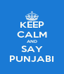 KEEP CALM AND SAY PUNJABI - Personalised Poster A4 size