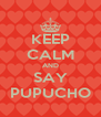 KEEP CALM AND SAY PUPUCHO - Personalised Poster A4 size