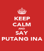 KEEP CALM AND SAY PUTANG INA - Personalised Poster A4 size