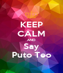 KEEP CALM AND Say Puto Teo - Personalised Poster A4 size