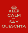 KEEP CALM AND SAY QUESCHTA - Personalised Poster A4 size