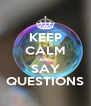 KEEP CALM AND SAY QUESTIONS - Personalised Poster A4 size