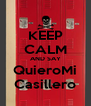 KEEP CALM AND SAY QuieroMi Casillero - Personalised Poster A4 size