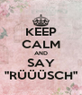 """KEEP CALM AND SAY """"RÜÜÜSCH"""" - Personalised Poster A4 size"""