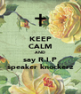 KEEP CALM AND say R.I.P speaker knockerz - Personalised Poster A4 size