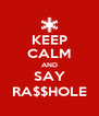 KEEP CALM AND SAY RA$$HOLE - Personalised Poster A4 size