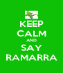 KEEP CALM AND SAY RAMARRA - Personalised Poster A4 size