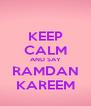 KEEP CALM AND SAY RAMDAN KAREEM - Personalised Poster A4 size