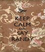 KEEP CALM AND SAY RANDY - Personalised Poster A4 size