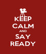 KEEP CALM AND SAY READY - Personalised Poster A4 size