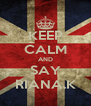 KEEP CALM AND SAY RIANA.K - Personalised Poster A4 size