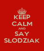 KEEP CALM AND SAY SŁODZIAK - Personalised Poster A4 size