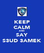 KEEP CALM AND SAY S3UD 3AMEK - Personalised Poster A4 size