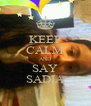 KEEP CALM AND SAY SADIA - Personalised Poster A4 size