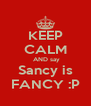 KEEP CALM  AND say Sancy is FANCY :P - Personalised Poster A4 size