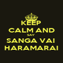KEEP CALM AND SAY SANGA VAI  HARAMARAI - Personalised Poster A4 size