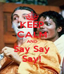 KEEP CALM AND Say Say Say! - Personalised Poster A4 size
