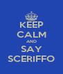 KEEP CALM AND SAY SCERIFFO - Personalised Poster A4 size