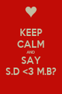 KEEP CALM AND SAY S.D <3 M.B? - Personalised Poster A4 size