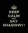 KEEP CALM AND SAY SHADOW!! - Personalised Poster A4 size
