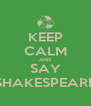KEEP CALM AND SAY SHAKESPEARE - Personalised Poster A4 size