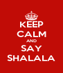 KEEP CALM AND SAY SHALALA - Personalised Poster A4 size