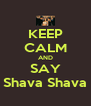 KEEP CALM AND SAY Shava Shava - Personalised Poster A4 size