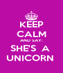 KEEP CALM AND SAY: SHE'S  A  UNICORN  - Personalised Poster A4 size