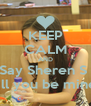 KEEP CALM AND Say Sheren S  Will you be mine ? - Personalised Poster A4 size
