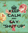 """KEEP CALM AND SAY """"SHUT UP"""" - Personalised Poster A4 size"""