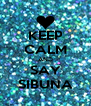 KEEP CALM AND SAY SIBUNA - Personalised Poster A4 size
