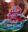 KEEP CALM AND SAY SIMON - Personalised Poster A4 size