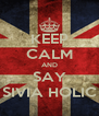 KEEP CALM AND SAY SIVIA HOLIC - Personalised Poster A4 size