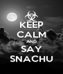 KEEP CALM AND SAY SNACHU - Personalised Poster A4 size