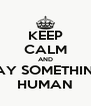KEEP CALM AND SAY SOMETHING HUMAN - Personalised Poster A4 size