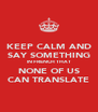 KEEP CALM AND SAY SOMETHING IN FRENCH THAT NONE OF US CAN TRANSLATE - Personalised Poster A4 size