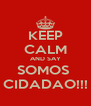 KEEP CALM AND SAY SOMOS  CIDADAO!!! - Personalised Poster A4 size