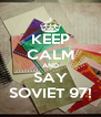KEEP CALM AND SAY SOVIET 97! - Personalised Poster A4 size