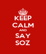 KEEP CALM AND SAY SOZ - Personalised Poster A4 size
