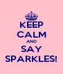 KEEP CALM AND SAY SPARKLES! - Personalised Poster A4 size
