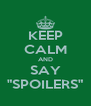 """KEEP CALM AND SAY """"SPOILERS"""" - Personalised Poster A4 size"""