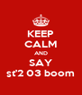 KEEP CALM AND SAY st'2 03 boom - Personalised Poster A4 size