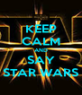 KEEP CALM AND SAY STAR WARS - Personalised Poster A4 size