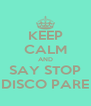 KEEP CALM AND SAY STOP DISCO PARE - Personalised Poster A4 size