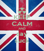 KEEP CALM AND say suck - Personalised Poster A4 size