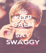 KEEP CALM AND SAY SWAGGY - Personalised Poster A4 size