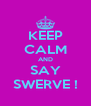 KEEP CALM AND SAY SWERVE ! - Personalised Poster A4 size