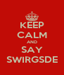 KEEP CALM AND SAY SWIRGSDE - Personalised Poster A4 size