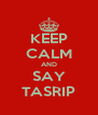 KEEP CALM AND SAY TASRIP - Personalised Poster A4 size