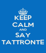 KEEP CALM AND SAY TATTRONTE - Personalised Poster A4 size